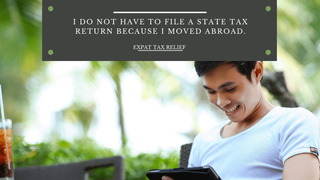 I do not have to file a state tax return because I moved abroad.